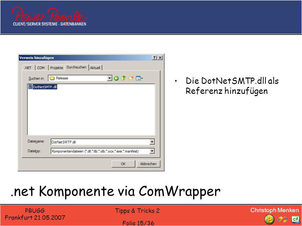 Christoph Menken PBUGG Frankfurt 21.05.2007 Tipps & Tricks 2 Folie 15/36.net Komponente via ComWrapper Die DotNetSMTP.dll als Referenz hinzufügen