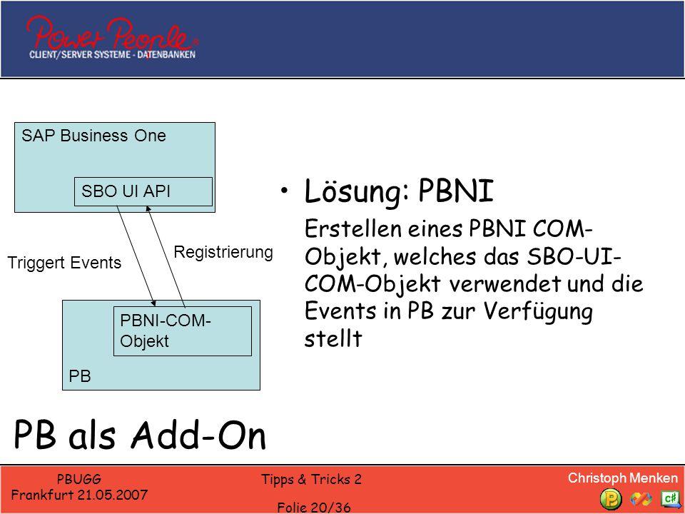 Christoph Menken PBUGG Frankfurt 21.05.2007 Tipps & Tricks 2 Folie 20/36 PB als Add-On Lösung: PBNI Erstellen eines PBNI COM- Objekt, welches das SBO-