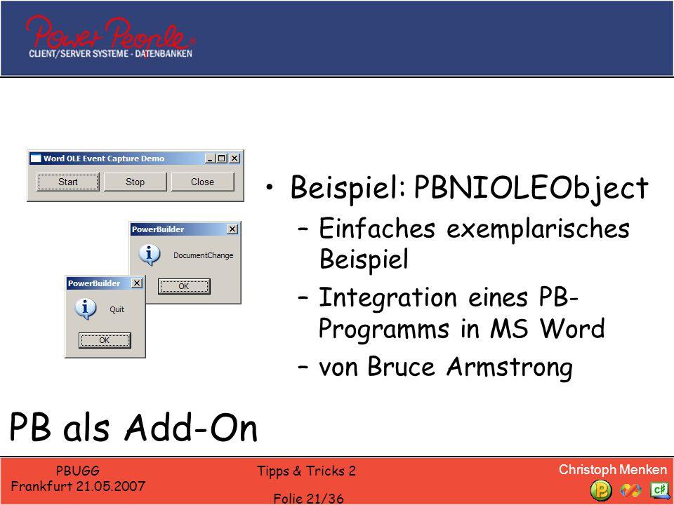 Christoph Menken PBUGG Frankfurt 21.05.2007 Tipps & Tricks 2 Folie 21/36 PB als Add-On Beispiel: PBNIOLEObject –Einfaches exemplarisches Beispiel –Integration eines PB- Programms in MS Word –von Bruce Armstrong