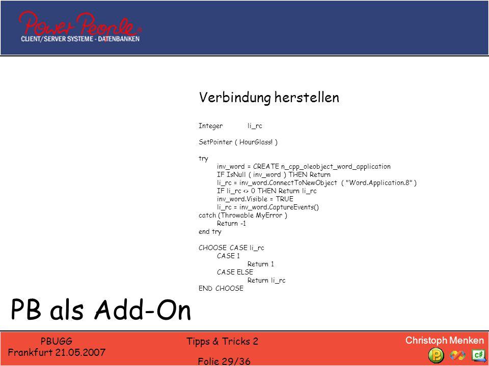 Christoph Menken PBUGG Frankfurt 21.05.2007 Tipps & Tricks 2 Folie 29/36 PB als Add-On Verbindung herstellen Integerli_rc SetPointer ( HourGlass! ) tr