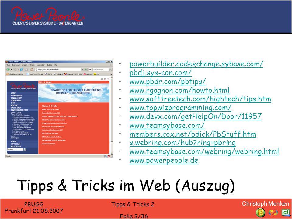 Christoph Menken PBUGG Frankfurt 21.05.2007 Tipps & Tricks 2 Folie 3/36 Tipps & Tricks im Web (Auszug) powerbuilder.codexchange.sybase.com/ pbdj.sys-c