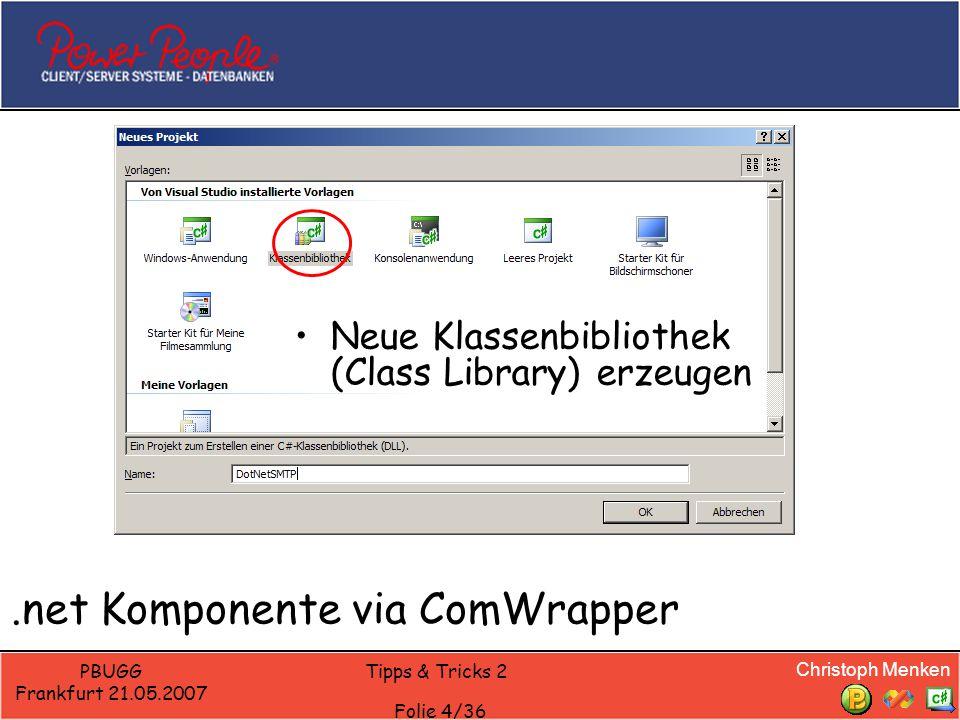 Christoph Menken PBUGG Frankfurt 21.05.2007 Tipps & Tricks 2 Folie 4/36.net Komponente via ComWrapper Neue Klassenbibliothek (Class Library) erzeugen