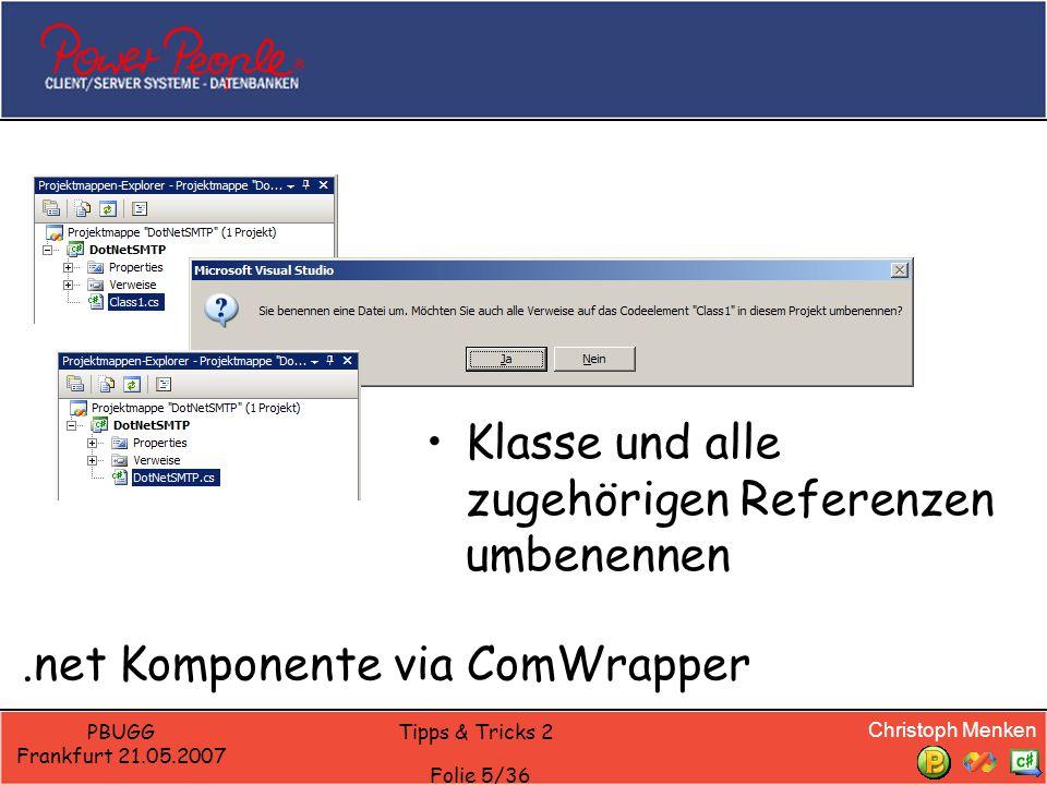 Christoph Menken PBUGG Frankfurt 21.05.2007 Tipps & Tricks 2 Folie 5/36.net Komponente via ComWrapper Klasse und alle zugehörigen Referenzen umbenennen