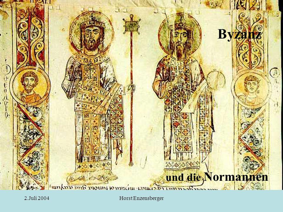 2.Juli 2004Horst Enzensberger Byzanz und die Normannen Korfu besetzt 1147 - 1149 Plünderung von Theben und Korinth Angriff auf Konstantinopel 1149 –Beschaffung von griechischen Facharbeitern Seide Mosaiken Admiral Georgios von Antiochien