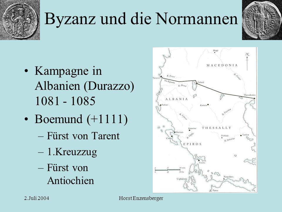 2.Juli 2004Horst Enzensberger Kampagne in Albanien (Durazzo) 1081 - 1085 Boemund (+1111) –Fürst von Tarent –1.Kreuzzug –Fürst von Antiochien Byzanz un