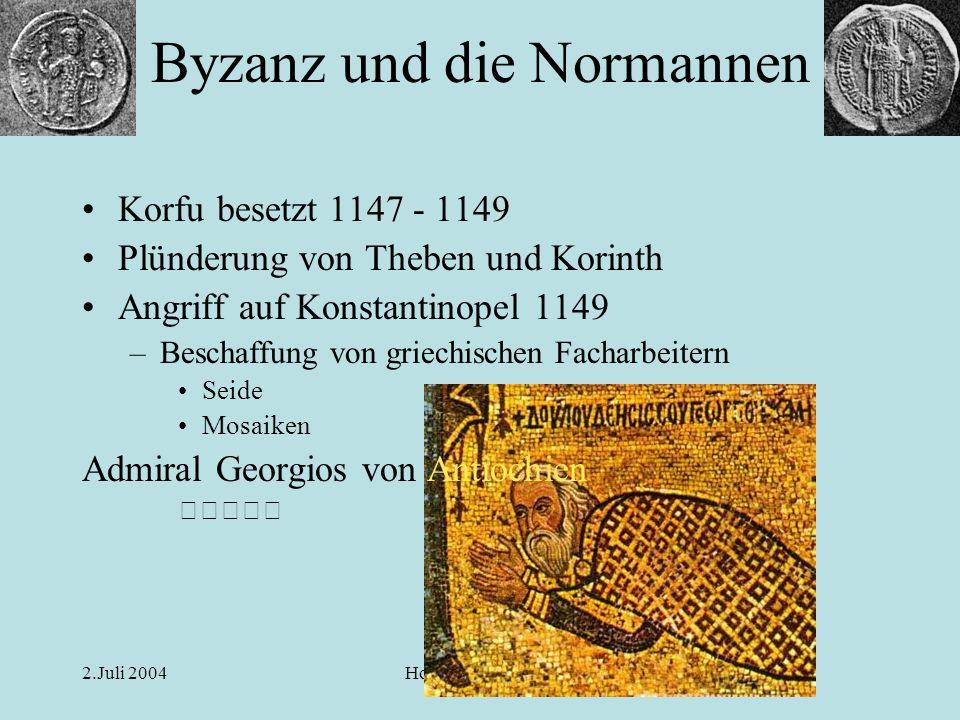 2.Juli 2004Horst Enzensberger Byzanz und die Normannen Korfu besetzt 1147 - 1149 Plünderung von Theben und Korinth Angriff auf Konstantinopel 1149 –Be