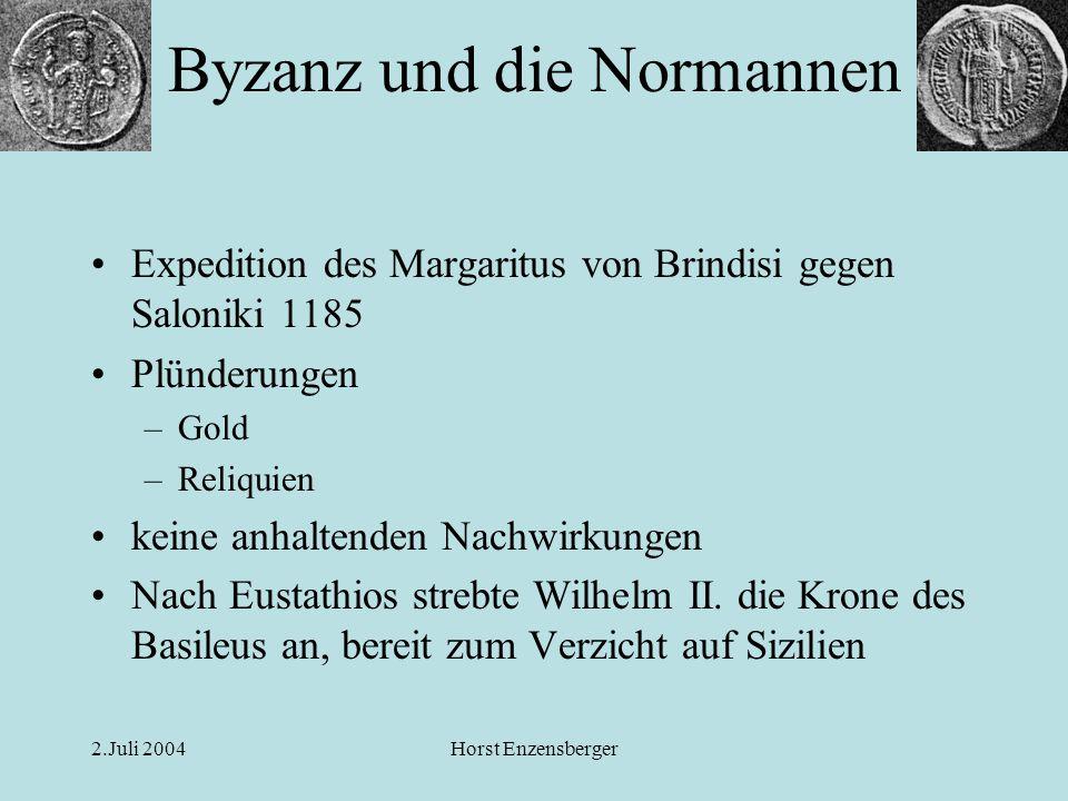 2.Juli 2004Horst Enzensberger Expedition des Margaritus von Brindisi gegen Saloniki 1185 Plünderungen –Gold –Reliquien keine anhaltenden Nachwirkungen