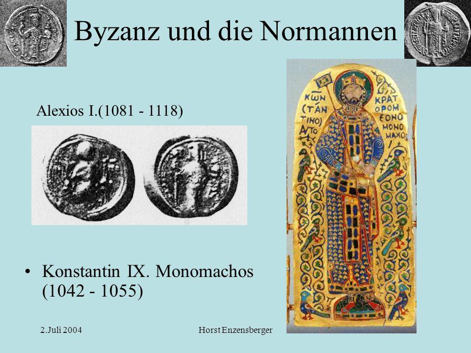 2.Juli 2004Horst Enzensberger Konstantin IX. Monomachos (1042 - 1055) Byzanz und die Normannen Alexios I.(1081 - 1118)