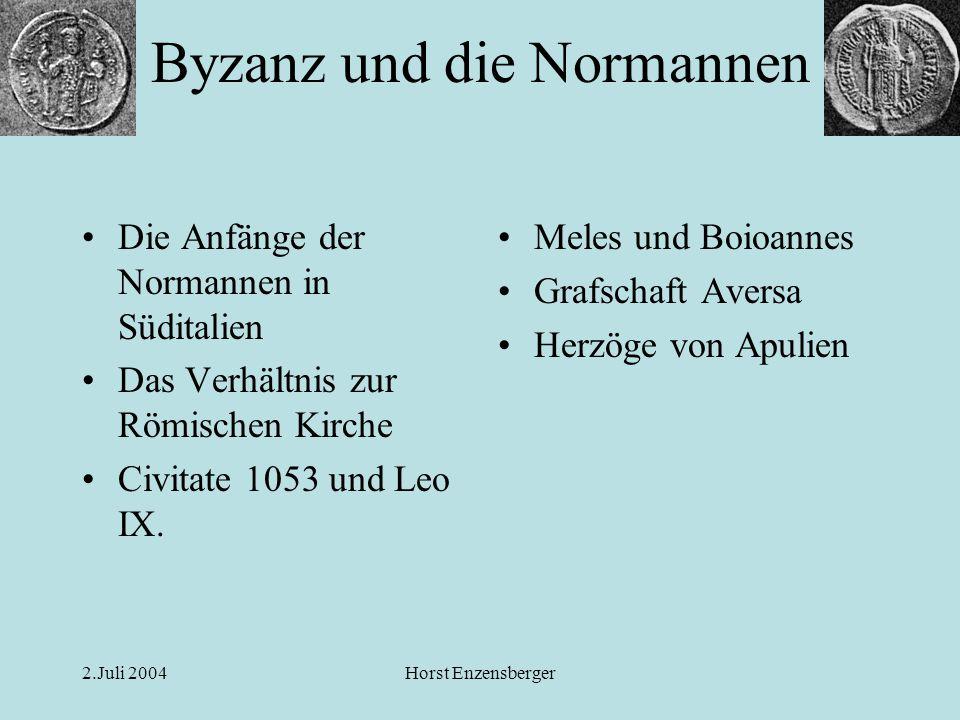 2.Juli 2004Horst Enzensberger Die Anfänge der Normannen in Süditalien Das Verhältnis zur Römischen Kirche Civitate 1053 und Leo IX. Meles und Boioanne