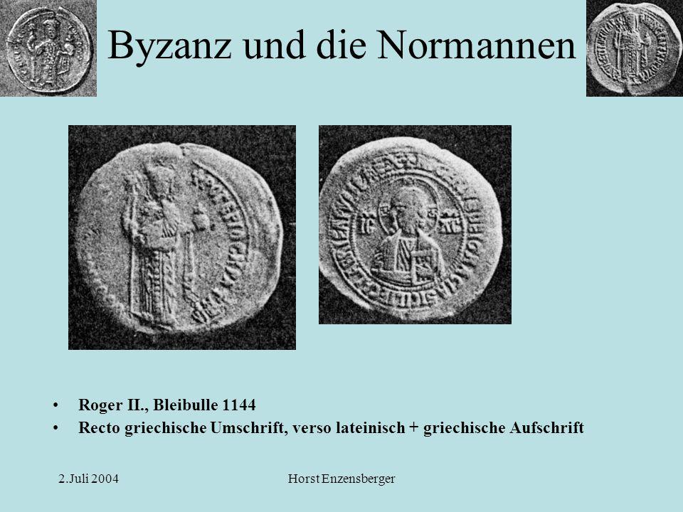2.Juli 2004Horst Enzensberger Roger II., Bleibulle 1144 Recto griechische Umschrift, verso lateinisch + griechische Aufschrift Byzanz und die Normanne