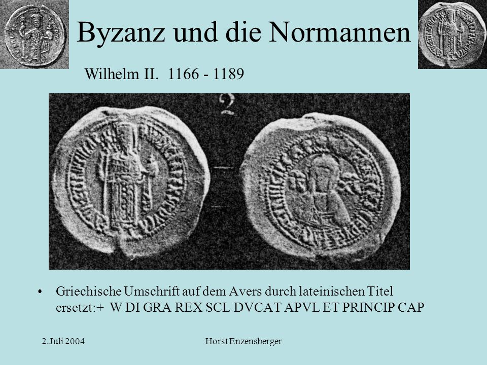 2.Juli 2004Horst Enzensberger Griechische Umschrift auf dem Avers durch lateinischen Titel ersetzt:+ W DI GRA REX SCL DVCAT APVL ET PRINCIP CAP Wilhel