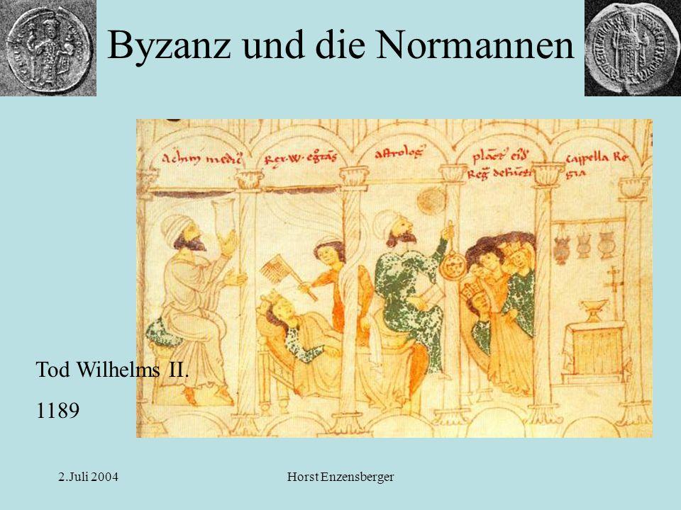 2.Juli 2004Horst Enzensberger Byzanz und die Normannen Tod Wilhelms II. 1189