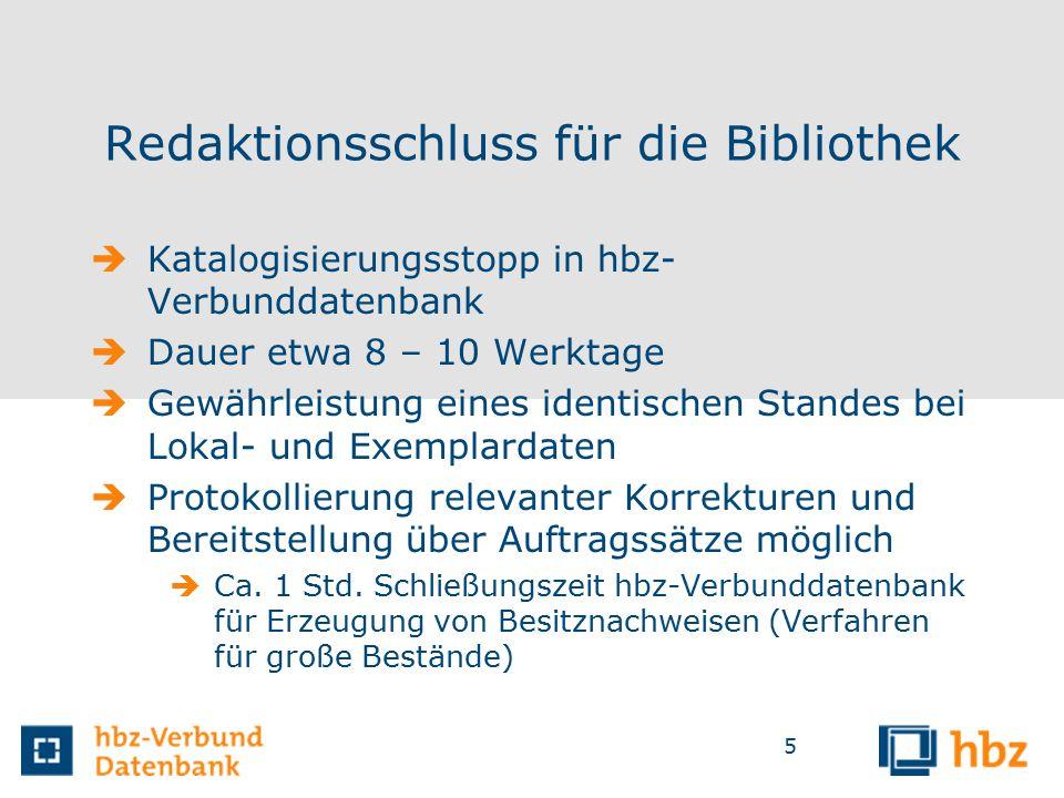 5 Redaktionsschluss für die Bibliothek  Katalogisierungsstopp in hbz- Verbunddatenbank  Dauer etwa 8 – 10 Werktage  Gewährleistung eines identischen Standes bei Lokal- und Exemplardaten  Protokollierung relevanter Korrekturen und Bereitstellung über Auftragssätze möglich  Ca.