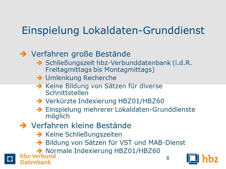 8 Einspielung Lokaldaten-Grunddienst  Verfahren große Bestände  Schließungszeit hbz-Verbunddatenbank (i.d.R.