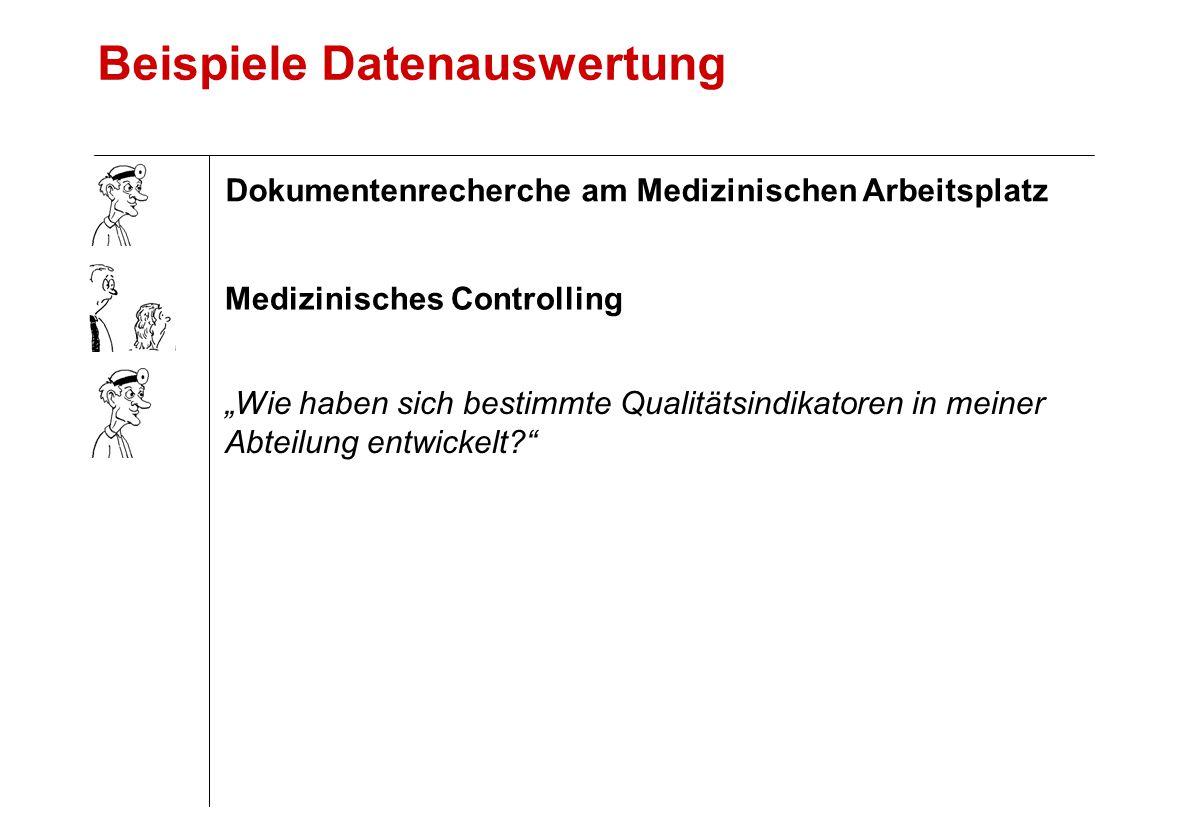 """Medizinisches Controlling Beispiele Datenauswertung """"Wie haben sich bestimmte Qualitätsindikatoren in meiner Abteilung entwickelt? Dokumentenrecherche am Medizinischen Arbeitsplatz"""