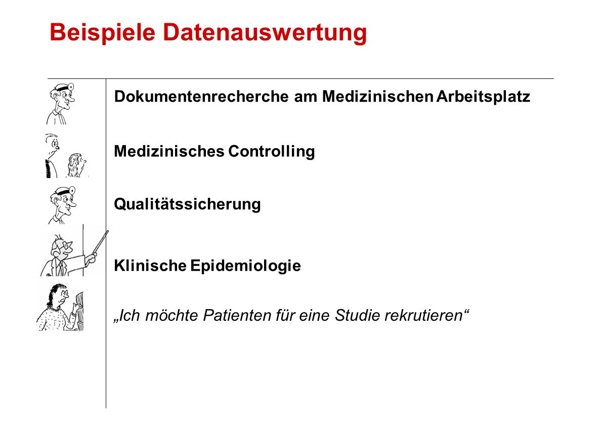 """Beispiele Datenauswertung Klinische Epidemiologie """"Ich möchte Patienten für eine Studie rekrutieren Qualitätssicherung Medizinisches Controlling Dokumentenrecherche am Medizinischen Arbeitsplatz"""