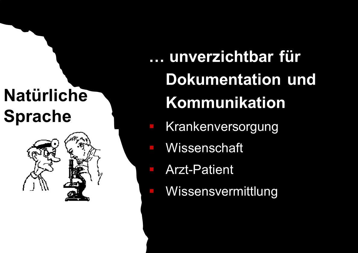 Structured Data … unverzichtbar für Dokumentation und Kommunikation  Krankenversorgung  Wissenschaft  Arzt-Patient  Wissensvermittlung