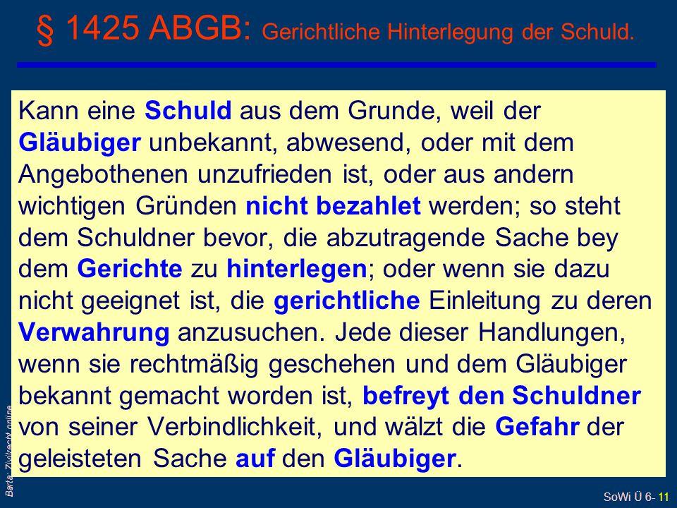 SoWi Ü 6- 11 Barta: Zivilrecht online § 1425 ABGB: Gerichtliche Hinterlegung der Schuld. Kann eine Schuld aus dem Grunde, weil der Gläubiger unbekannt