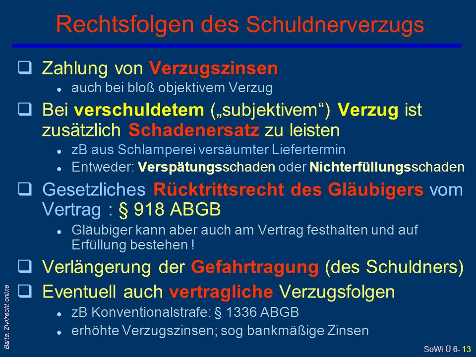 """SoWi Ü 6- 13 Barta: Zivilrecht online qZahlung von Verzugszinsen l auch bei bloß objektivem Verzug qBei verschuldetem (""""subjektivem"""") Verzug ist zusät"""