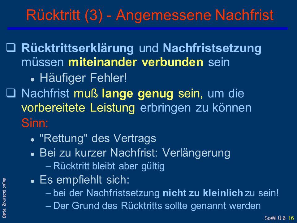 SoWi Ü 6- 16 Barta: Zivilrecht online qRücktrittserklärung und Nachfristsetzung müssen miteinander verbunden sein l Häufiger Fehler! qNachfrist muß la