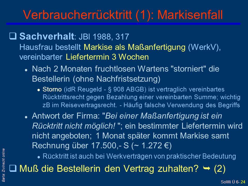 SoWi Ü 6- 24 Barta: Zivilrecht online qSachverhalt : JBl 1988, 317 Hausfrau bestellt Markise als Maßanfertigung (WerkV), vereinbarter Liefertermin 3 W