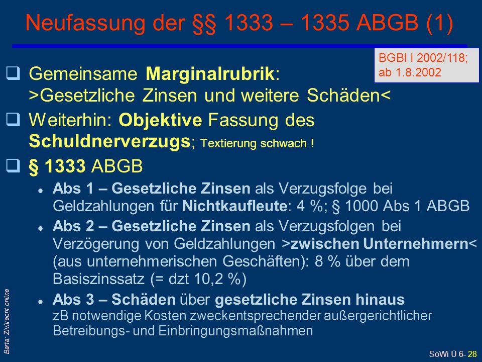 SoWi Ü 6- 28 Barta: Zivilrecht online Neufassung der §§ 1333 – 1335 ABGB (1) qGemeinsame Marginalrubrik: >Gesetzliche Zinsen und weitere Schäden< qWei