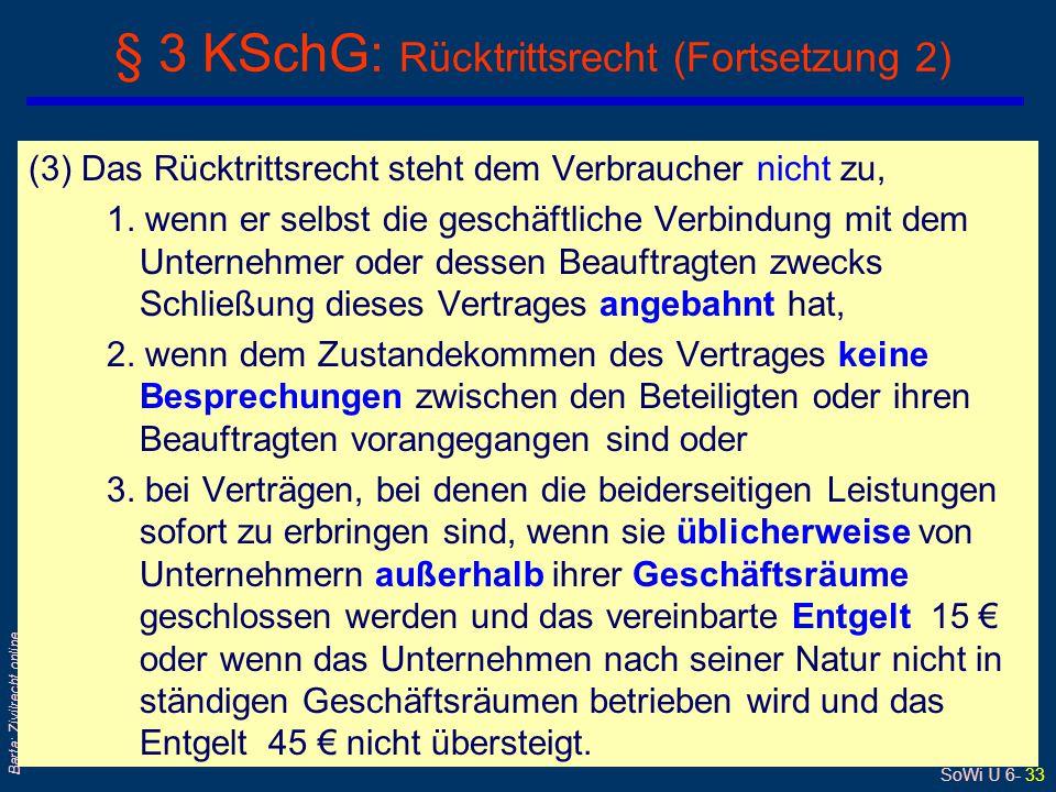 SoWi Ü 6- 33 Barta: Zivilrecht online (3) Das Rücktrittsrecht steht dem Verbraucher nicht zu, 1. wenn er selbst die geschäftliche Verbindung mit dem U