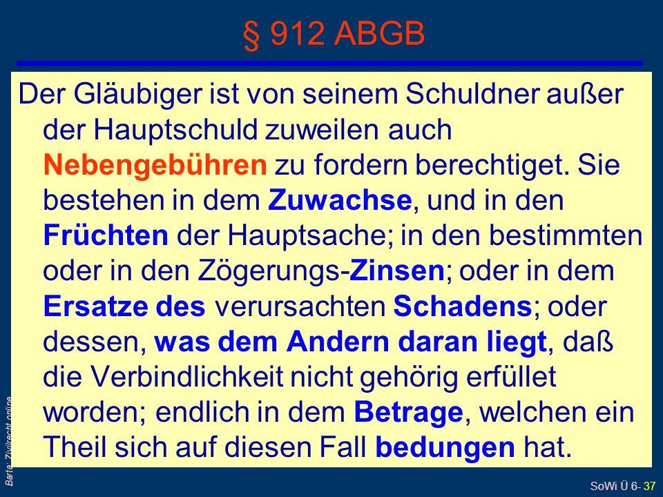 SoWi Ü 6- 37 Barta: Zivilrecht online Der Gläubiger ist von seinem Schuldner außer der Hauptschuld zuweilen auch Nebengebühren zu fordern berechtiget.