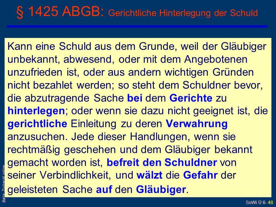 SoWi Ü 6- 48 Barta: Zivilrecht online § 1425 ABGB: Gerichtliche Hinterlegung der Schuld Kann eine Schuld aus dem Grunde, weil der Gläubiger unbekannt,