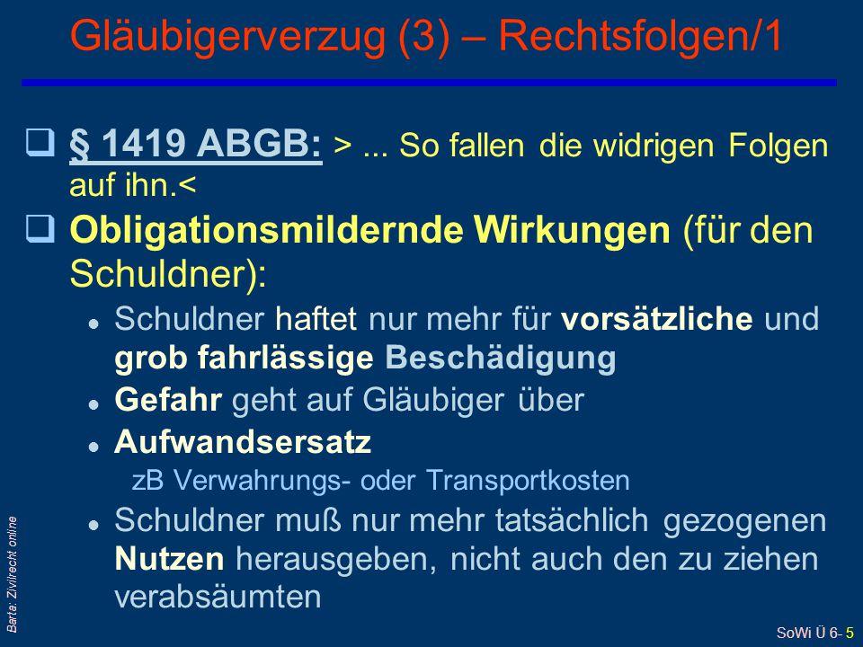 SoWi Ü 6- 5 Barta: Zivilrecht online Gläubigerverzug (3) – Rechtsfolgen/1 q§ 1419 ABGB: >... So fallen die widrigen Folgen auf ihn.<§ 1419 ABGB: qObli