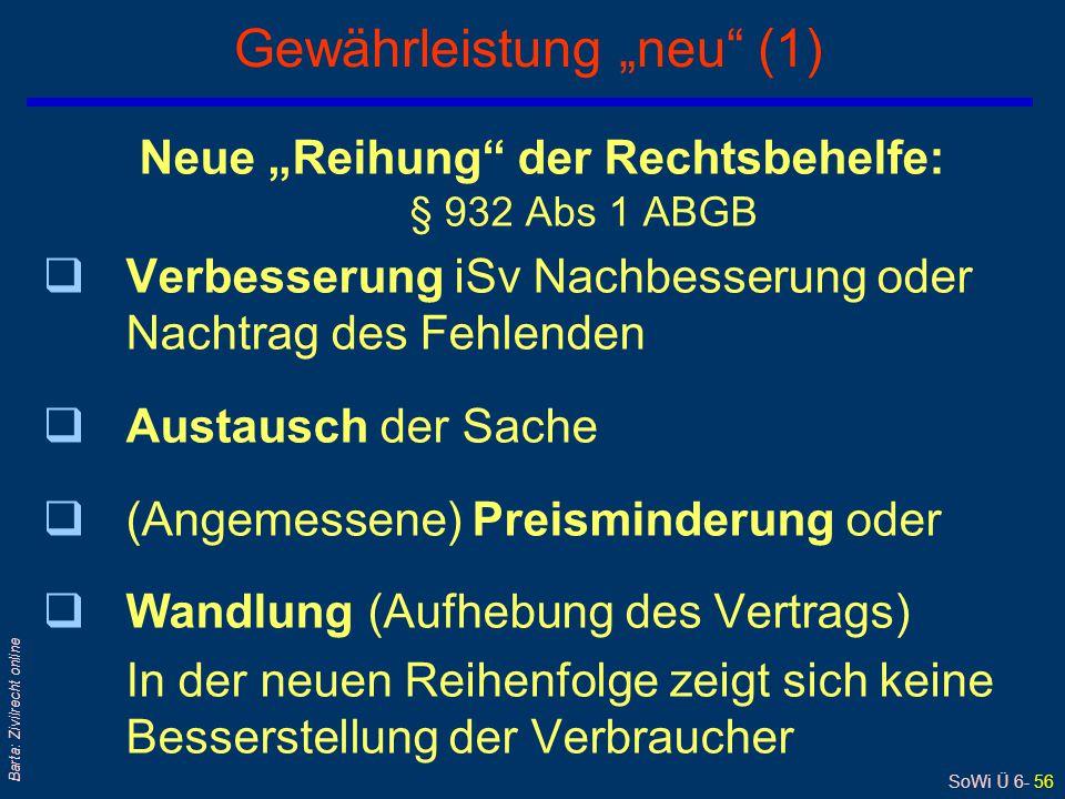 """SoWi Ü 6- 56 Barta: Zivilrecht online Gewährleistung """"neu"""" (1) Neue """"Reihung"""" der Rechtsbehelfe: § 932 Abs 1 ABGB qVerbesserung iSv Nachbesserung oder"""