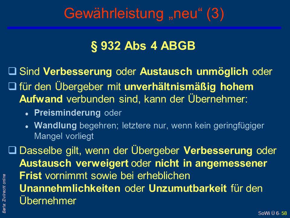 """SoWi Ü 6- 58 Barta: Zivilrecht online Gewährleistung """"neu"""" (3) § 932 Abs 4 ABGB qSind Verbesserung oder Austausch unmöglich oder qfür den Übergeber mi"""