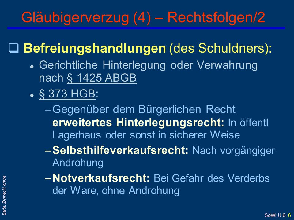 SoWi Ü 6- 6 Barta: Zivilrecht online qBefreiungshandlungen (des Schuldners): l Gerichtliche Hinterlegung oder Verwahrung nach § 1425 ABGB§ 1425 ABGB l
