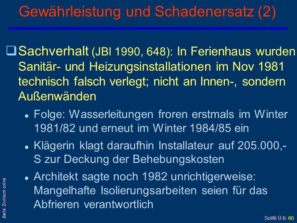 SoWi Ü 6- 60 Barta: Zivilrecht online qSachverhalt (JBl 1990, 648): In Ferienhaus wurden Sanitär- und Heizungsinstallationen im Nov 1981 technisch fal
