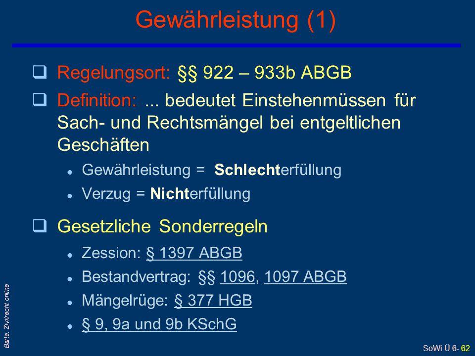 SoWi Ü 6- 62 Barta: Zivilrecht online Gewährleistung (1) qRegelungsort: §§ 922 – 933b ABGB qDefinition:... bedeutet Einstehenmüssen für Sach- und Rech