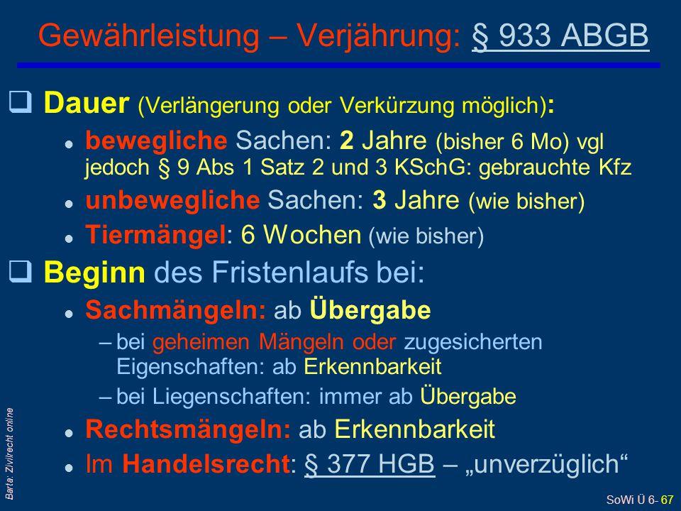 SoWi Ü 6- 67 Barta: Zivilrecht online qDauer (Verlängerung oder Verkürzung möglich) : l bewegliche Sachen: 2 Jahre (bisher 6 Mo) vgl jedoch § 9 Abs 1