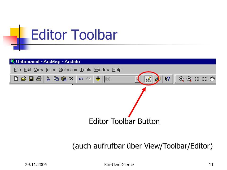 29.11.2004Kai-Uwe Gierse11 Editor Toolbar Editor Toolbar Button (auch aufrufbar über View/Toolbar/Editor)