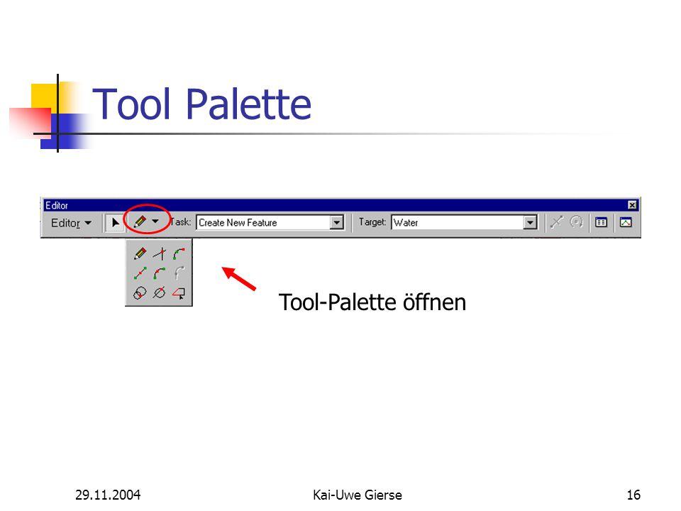 29.11.2004Kai-Uwe Gierse16 Tool Palette Tool-Palette öffnen