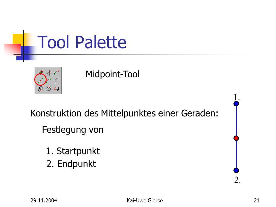 29.11.2004Kai-Uwe Gierse21 Tool Palette Midpoint-Tool Konstruktion des Mittelpunktes einer Geraden: Festlegung von 1.