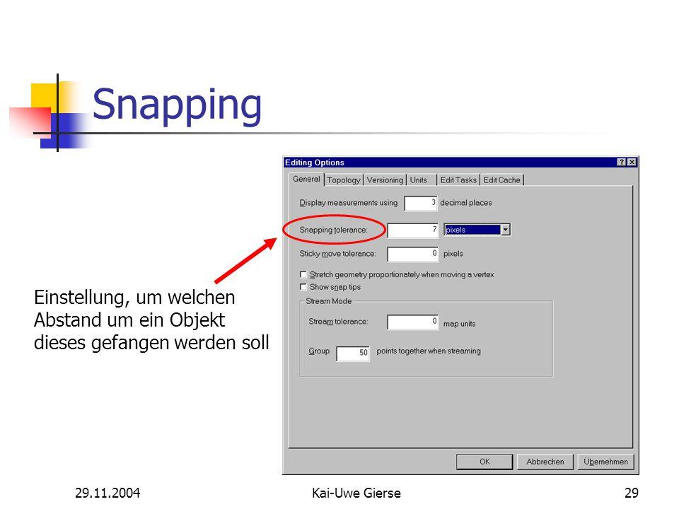 29.11.2004Kai-Uwe Gierse29 Snapping Einstellung, um welchen Abstand um ein Objekt dieses gefangen werden soll