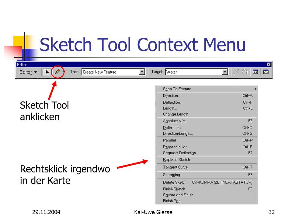 29.11.2004Kai-Uwe Gierse32 Sketch Tool Context Menu Sketch Tool anklicken Rechtsklick irgendwo in der Karte