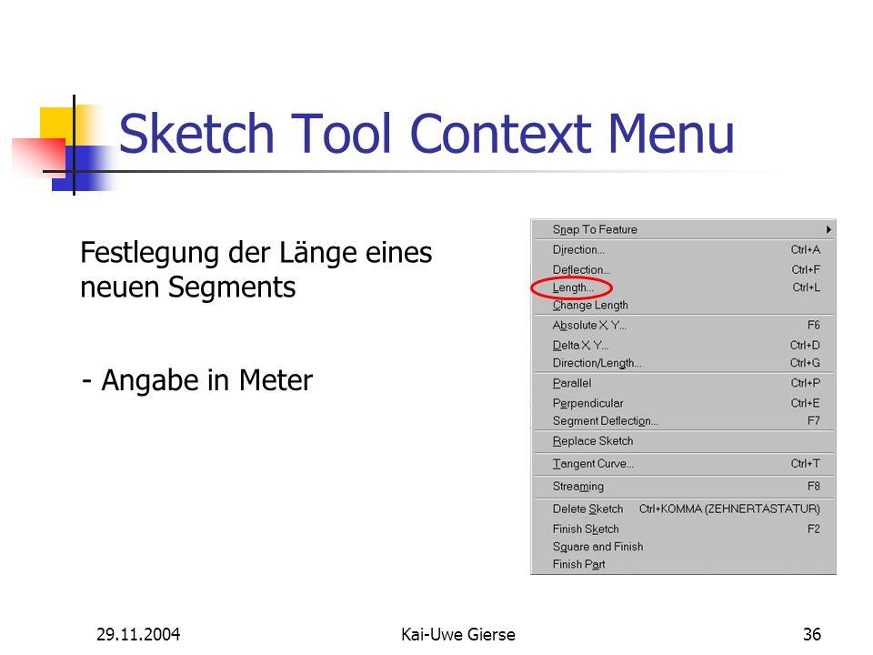29.11.2004Kai-Uwe Gierse36 Sketch Tool Context Menu Festlegung der Länge eines neuen Segments - Angabe in Meter