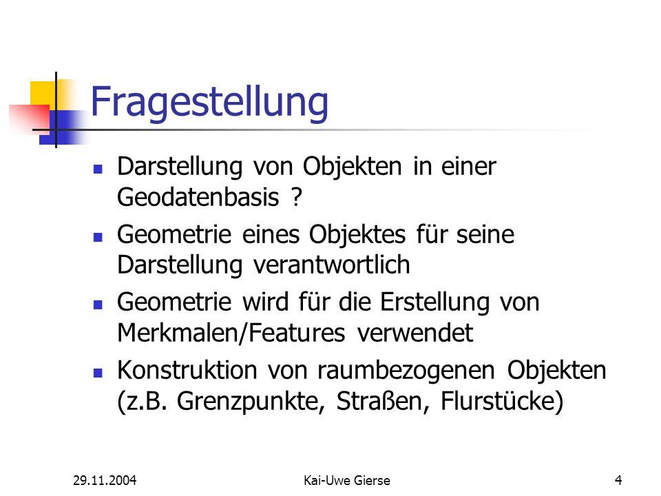 29.11.2004Kai-Uwe Gierse4 Fragestellung Darstellung von Objekten in einer Geodatenbasis .