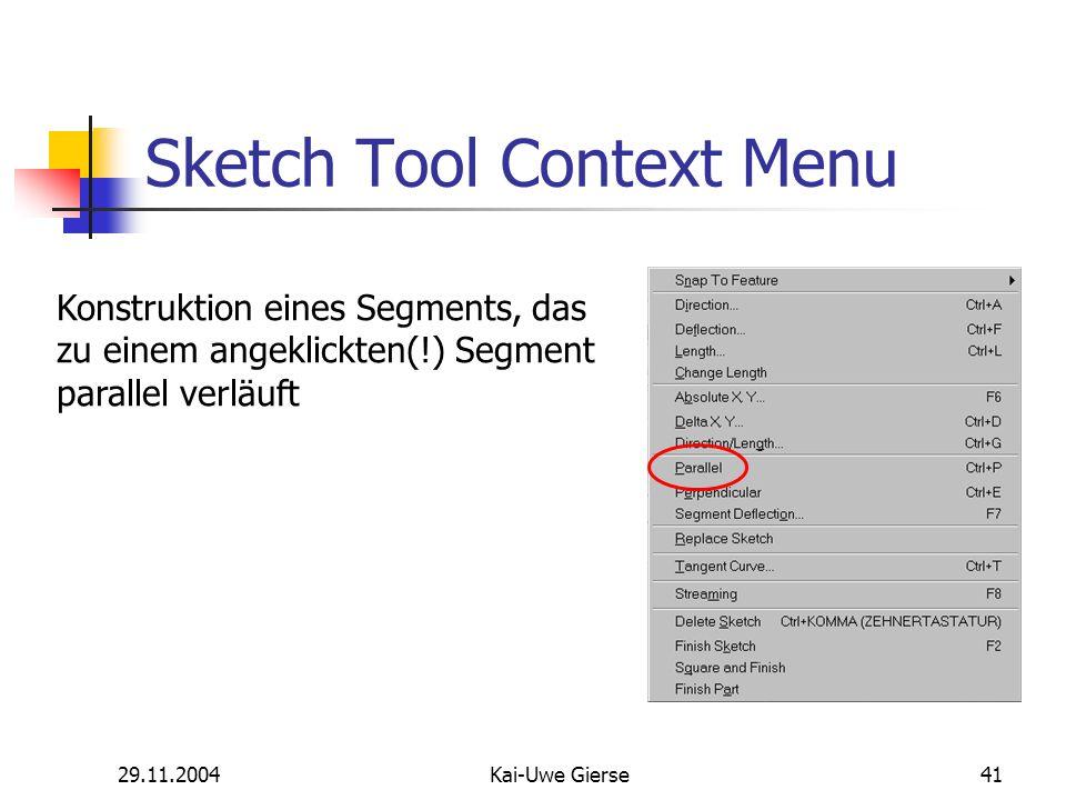 29.11.2004Kai-Uwe Gierse41 Sketch Tool Context Menu Konstruktion eines Segments, das zu einem angeklickten(!) Segment parallel verläuft