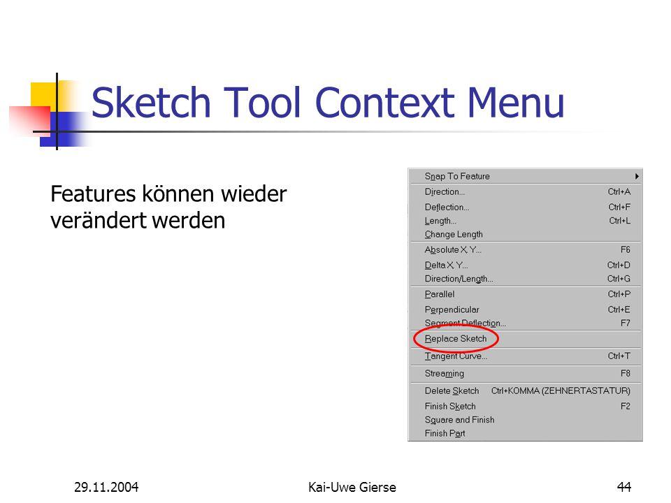 29.11.2004Kai-Uwe Gierse44 Sketch Tool Context Menu Features können wieder verändert werden