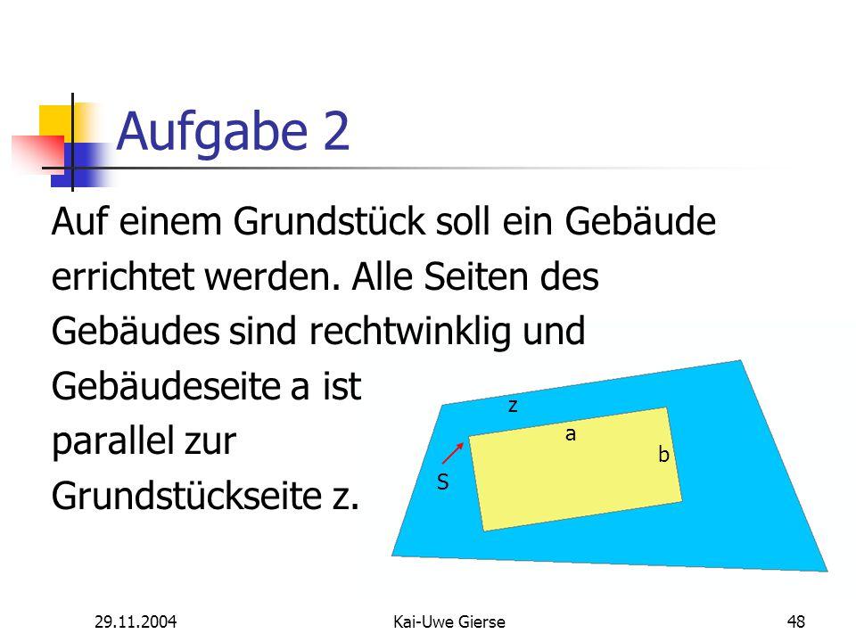 29.11.2004Kai-Uwe Gierse48 Aufgabe 2 Auf einem Grundstück soll ein Gebäude errichtet werden.