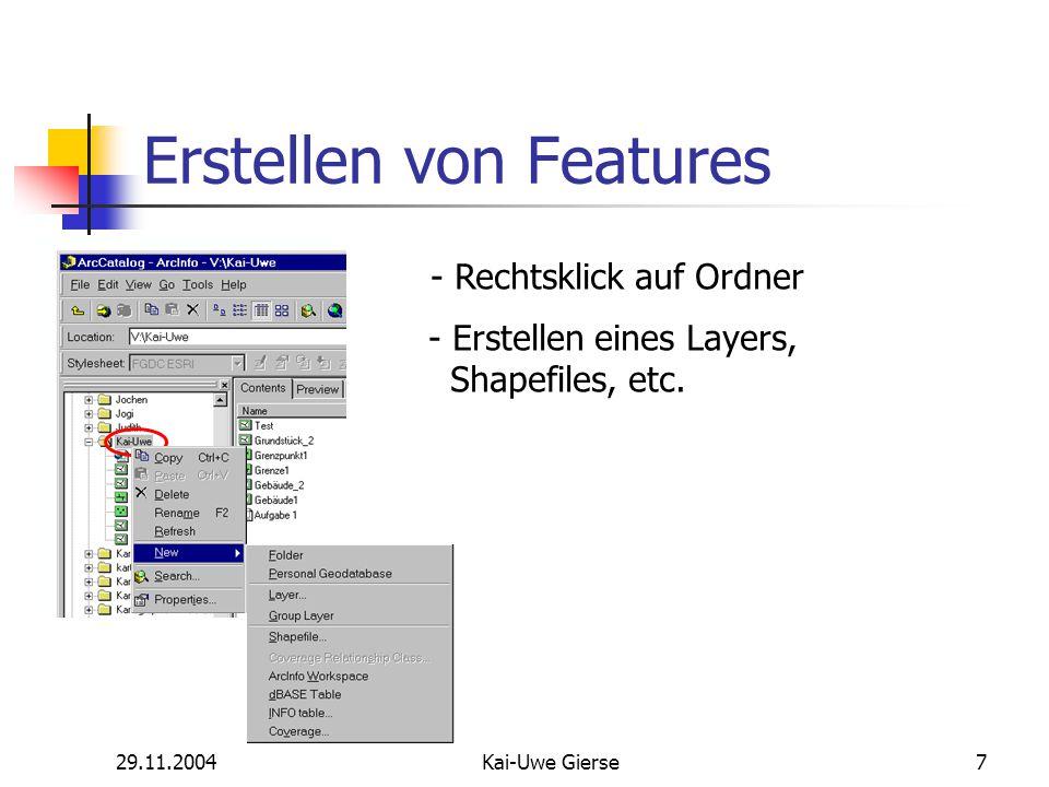 29.11.2004Kai-Uwe Gierse8 Erstellen von Features Bezeichnung des Shapefiles Bestimmung des Features, das in diesem Shapefile konstruiert werden soll Art des Shapefiles legt erzeugbare Features fest!!!