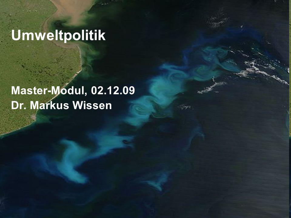 Umweltpolitik Master-Modul, 02.12.09 Dr. Markus Wissen