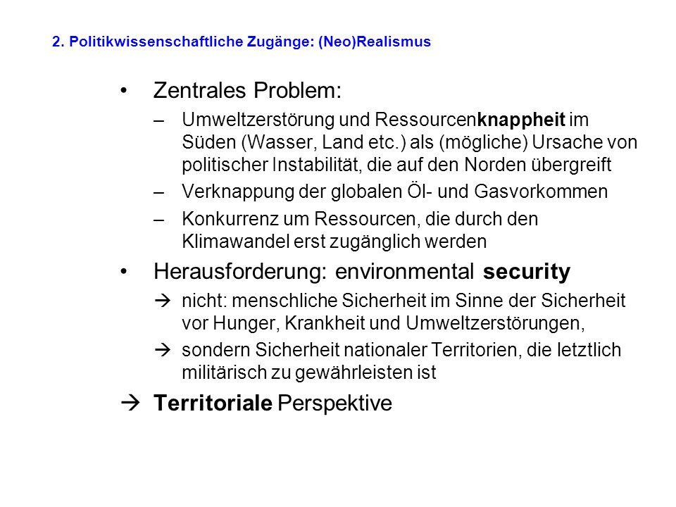 2. Politikwissenschaftliche Zugänge: (Neo)Realismus Zentrales Problem: –Umweltzerstörung und Ressourcenknappheit im Süden (Wasser, Land etc.) als (mög