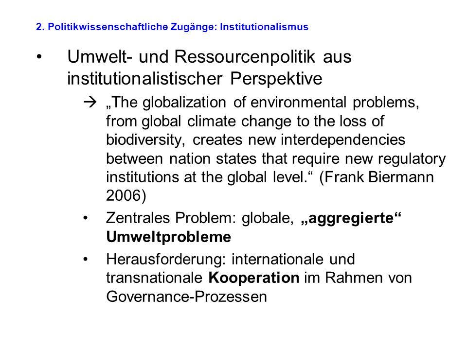 """2. Politikwissenschaftliche Zugänge: Institutionalismus Umwelt- und Ressourcenpolitik aus institutionalistischer Perspektive  """"The globalization of e"""
